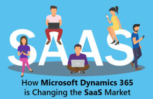 How Microsoft Dynamics 365 is Changing the SaaS Market